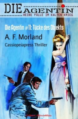 Die Agentin #11: Tücke des Objekts, A. F. Morland