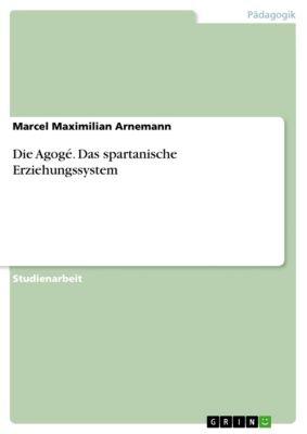 Die Agogé. Das spartanische Erziehungssystem, Marcel Maximilian Arnemann