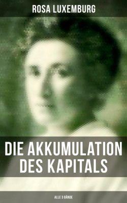 Die Akkumulation des Kapitals (Gesamtausgabe in 3 Bänden), Rosa Luxemburg