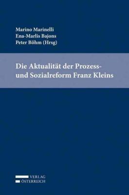 Die Aktualität der Prozess- und Sozialreform Franz Kleins, Ena-Marlies Bajons, Peter Böhm, Marino Marinelli
