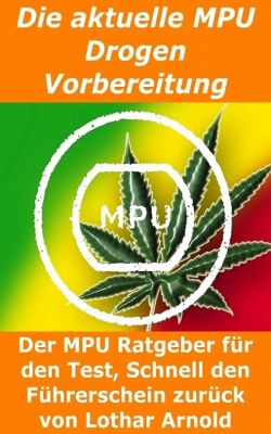 Die aktuelle MPU Drogen Vorbereitung, Lothar Arnold