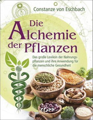 Die Alchemie der Pflanzen - Constanze von Eschbach |