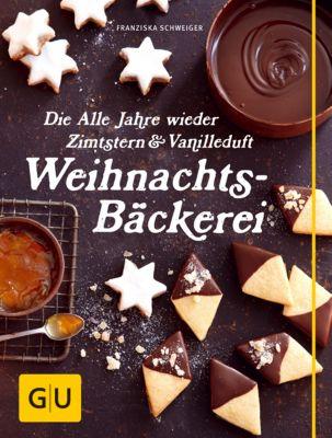 Die Alle Jahre wieder Zimtstern und Vanilleduft Weihnachtsbäckerei, Franziska Schweiger