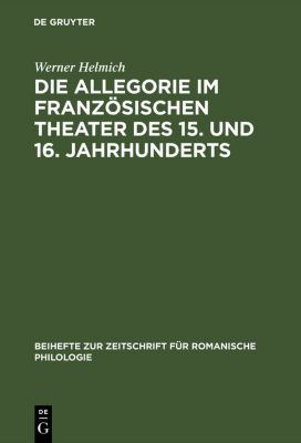 Die Allegorie im französischen Theater des 15. und 16. Jahrhunderts, Werner Helmich