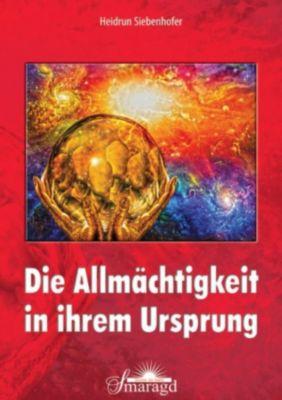 Die Allmächtigkeit in ihrem Ursprung, Heidrun Siebenhofer