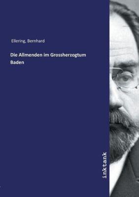 Die Allmenden im Grossherzogtum Baden - Bernhard Ellering |