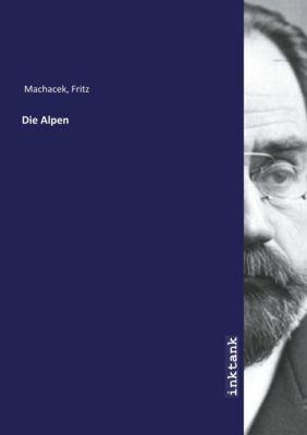Die Alpen - Fritz Machacek |