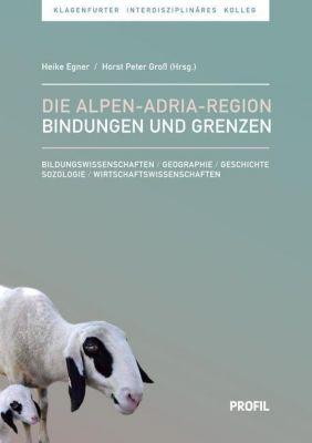 Die Alpen-Adria-Region - Bindungen und Grenzen