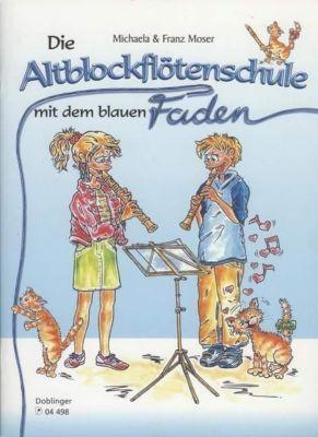 Die Altblockflötenschule mit dem blauen Faden, Michaela Moser, Franz Moser