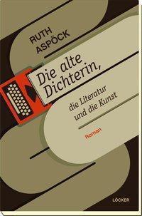 Die alte Dicherin, die Literatur und die Kunst - Ruth Aspöck  