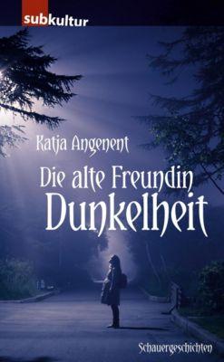 Die alte Freundin Dunkelheit - Katja Angenent |
