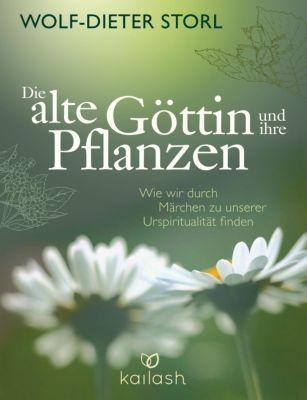 Die alte Göttin und ihre Pflanzen, Wolf-Dieter Storl, Christine Teufel