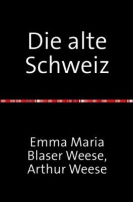 Die alte Schweiz - Stadtbilder Baukunst und Handwerk mit 354 Abbildungen - Artur Weese |
