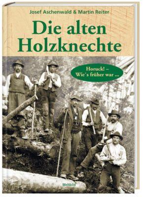 Die alten Holzknechte, Martin Reiter