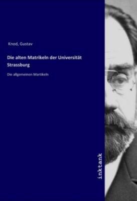 Die alten Matrikeln der Universität Strassburg - Gustav Knod |
