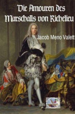 Die Amouren des Marschalls von Richelieu - Jacob Meno Valett |
