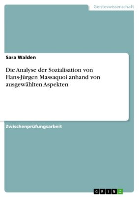 Die Analyse der Sozialisation von Hans-Jürgen Massaquoi anhand von ausgewählten Aspekten, Sara Walden