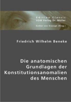 Die anatomischen Grundlagen der Konstitutionsanomalien des Menschen, Friedrich W. Beneke
