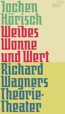 Die Andere Bibliothek: Weibes Wonne und Wert, Jochen Hörisch