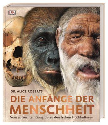 Die Anfänge der Menschheit, Dr. Alice Roberts (Hg.), Adrie und Alfons Kennis