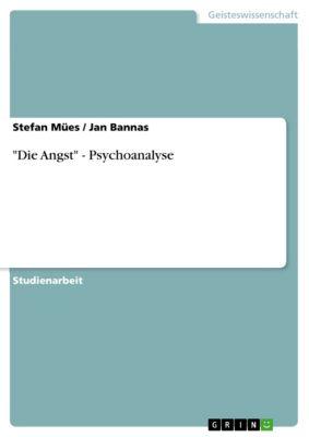 Die Angst - Psychoanalyse, Jan Bannas, Stefan Mües