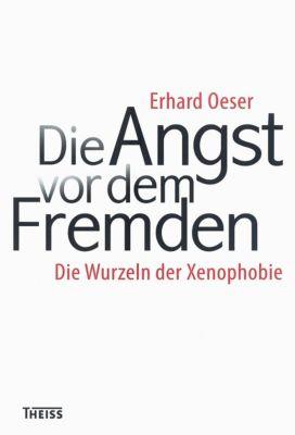 Die Angst vor dem Fremden - Erhard Oeser |