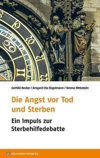 Die Angst vor Tod und Sterben, Arngard Uta Engelmann, Verena Wetzstein, Gerhild Becker