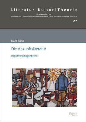 Die Ankunftsliteratur - Frank Tietje |