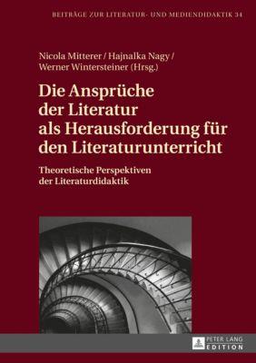 Die Ansprüche der Literatur als Herausforderung für den Literaturunterricht, Hajnalka Nagy, Nicola Mitterer, Werner Wintersteiner