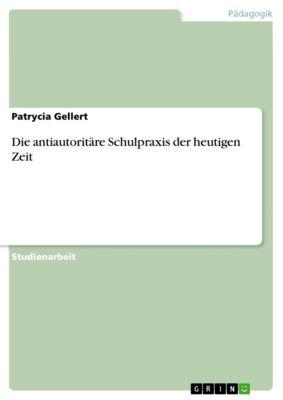 Die antiautoritäre Schulpraxis der heutigen Zeit, Patrycia Gellert