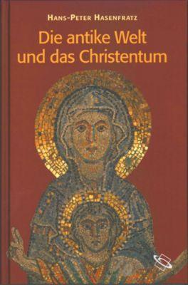 Die antike Welt und das Christentum, Hans-Peter Hasenfratz