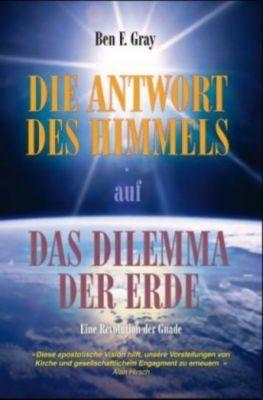 Die Antwort des Himmels auf das Dilemma der Erde, Ben F. Grey