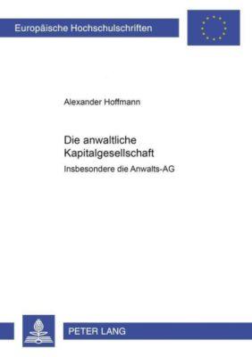 Die anwaltliche Kapitalgesellschaft -, Alexander Hoffmann