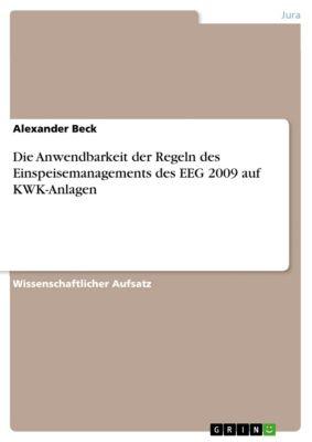 Die Anwendbarkeit der Regeln des Einspeisemanagements des EEG 2009 auf KWK-Anlagen, Alexander Beck
