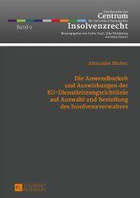 Die Anwendbarkeit und Auswirkungen der EU-Dienstleistungsrichtlinie auf Auswahl und Bestellung des Insolvenzverwalters, Alexander Bluhm
