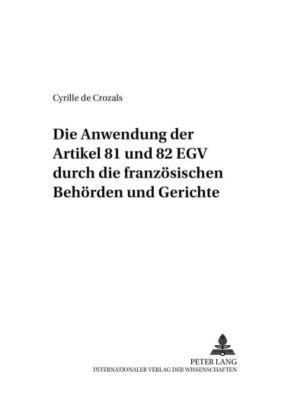 Die Anwendung der Artikel 81 und 82 EGV durch die französischen Behörden und Gerichte, Cyrille de Crozals