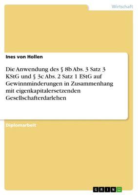 Die Anwendung des § 8b Abs. 3 Satz 3 KStG und § 3c Abs. 2 Satz 1 EStG auf Gewinnminderungen in Zusammenhang mit eigenkapitalersetzenden Gesellschafterdarlehen, Ines von Hollen