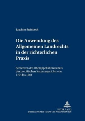 Die Anwendung des Allgemeinen Landrechts in der richterlichen Praxis, Joachim Steinbeck