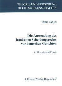 Die Anwendung des iranischen Scheidungsrechts vor deutschen Gerichten - Omid Taheri  