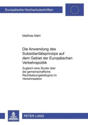 Die Anwendung des Subsidiaritätsprinzips auf dem Gebiet der Europäischen Verkehrspolitik, Matthias Mehl