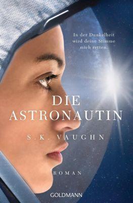 Die Astronautin - In der Dunkelheit wird deine Stimme mich retten - S. K. Vaughn pdf epub