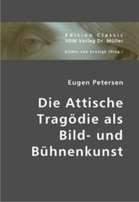 Die Attische Tragödie als Bild- und Bühnenkunst, Eugen Petersen