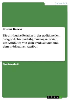 Die attributive Relation in der traditionellen Satzgliedlehre und Abgrenzungskriterien des Attributes von dem Prädikativum und dem prädikativen Attribut, Hristina Doneva