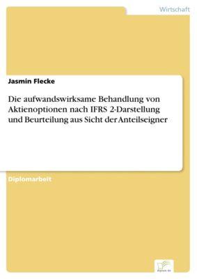 Die aufwandswirksame Behandlung von Aktienoptionen nach IFRS 2-Darstellung und Beurteilung aus Sicht der Anteilseigner, Jasmin Flecke