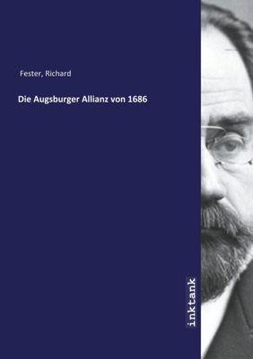 Die Augsburger Allianz von 1686 - Richard Fester |