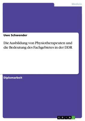 Die Ausbildung von Physiotherapeuten und die Bedeutung des Fachgebietes in der DDR, Uwe Schwender