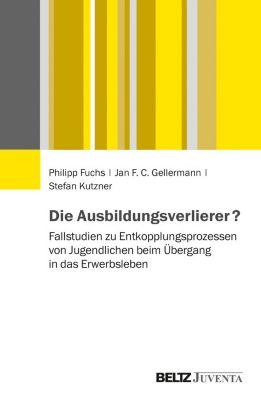 Die Ausbildungsverlierer?, Stefan Kutzner, Philipp Fuchs, Jan F.C. Gellermann