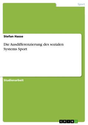 Die Ausdifferenzierung des sozialen Systems Sport, Stefan Hasse