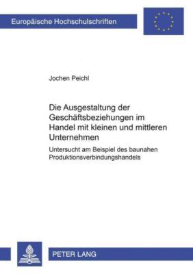Die Ausgestaltung der Geschäftsbeziehungen im Handel mit kleinen und mittleren Unternehmen, Jochen Peichl