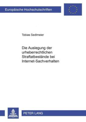 Die Auslegung der urheberrechtlichen Straftatbestände bei Internet-Sachverhalten, Tobias Sedlmeier
